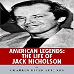 American Legends: The Life of Jack Nicholson |  Charles River Editors