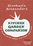 Stephanie Alexander's Kitchen Garden Companion: Dig, Plant, Water, Grow, Harvest, Chop, Cook