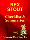 REX STOUT'S NERO WOLFE CHECKLIST AND SUMMARIES - UPDATED 2017: READING LIST, READER CHECKLIST FOR ALL REX STOUT'S NERO WOLFE (Ultimate Reading List Book 34)