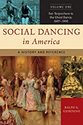 Social Dancing in America: A History And Reference: Fair Terpsichore to the Ghost Dance, 1607-1900