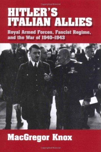 Hitler's Italian Allies: Royal Armed Forces, Fascist Regime, and the War of 1940-1943 First edition by Knox, MacGregor published by Cambridge University Press Hardcover pdf epub