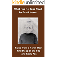 What Has He Done Now?: Tales from a North West Childhood in the 60s and Early 70s