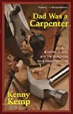 img - for Dad Was a Carpenter: A Father, A Son, and the Blueprints for a Meaningful Life book / textbook / text book