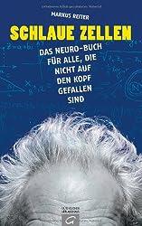 Schlaue Zellen: Das Neuro-Buch für alle, die nicht auf den Kopf gefallen sind