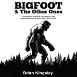 Bigfoot & the Other Ones: Encounters, Stories & Compelling Clues About Sasquatch & Other Ape-Like Cryptids by
