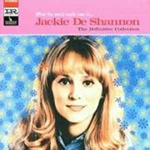 What the World Needs Now is... Jackie De Shannon: The Definitive Collection