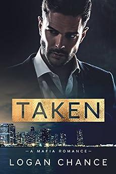 Taken: A Mafia Romance by [Chance, Logan]