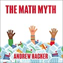 The Math Myth: And Other STEM Delusions Audiobook by Andrew Hacker Narrated by Barry Press