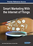 Smart Marketing With the Internet of Things (Advances in Marketing, Customer Relationship Management, and E-services)