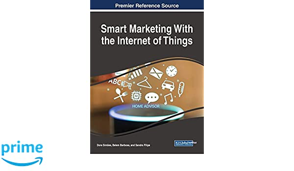 amazon com: smart marketing with the internet of things (advances in  marketing, customer relationship management, and e-services)  (9781522557630): dora