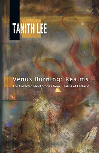 Venus Burning: Realms: The Collected Short Stores from Realms of Fantasy