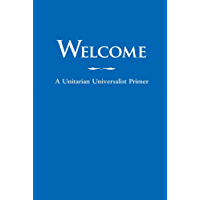 Welcome: A Unitarian Universalist Primer
