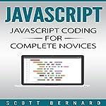 Javascript: Javascript Coding for Complete Novices, Volume 1 | Scott Bernard