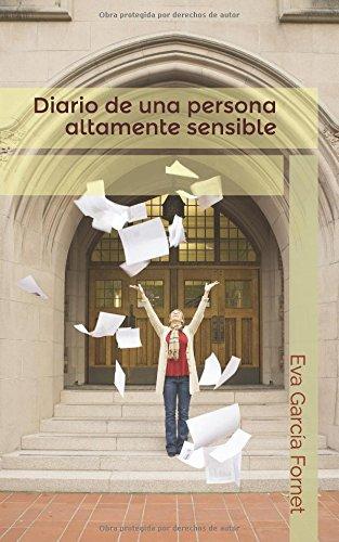 Diario de una persona altamente sensible (Spanish Edition) [Eva Garcia Fornet] (Tapa Blanda)