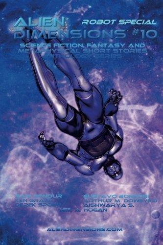 Alien Dimensions: Science Fiction, Fantasy and Metaphysical Short Stories #10 (Alien Dimensions Magazine) (Volume 10)