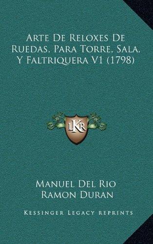 Read Online Arte de Reloxes de Ruedas, Para Torre, Sala, y Faltriquera V1 (1798) (Spanish Edition) pdf epub