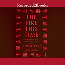 The Fire This Time: A New Generation Speaks About Race Audiobook by Jesmyn Ward Narrated by Cherise Boothe, Michael Early, Kevin R. Free, Korey Jackson, Susan Spain