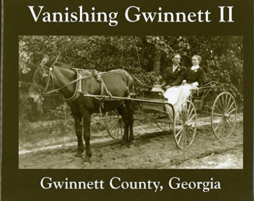 Vanishing Gwinnett II, Gwinnett County, Georgia: More scenes of bygone days pdf epub