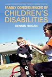 img - for Family Consequences of Children s Disabilities (Volume in the American Sociological Association's Rose Serie) book / textbook / text book