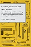 how to build wall shelves Cabinets, Bookcases and Wall Shelves How to Build All Types of Cabinets, Shelving and Storage Facilities for the Modern Home 77 Designs With Complete Working Drawings and Photographs 630 Illustrations