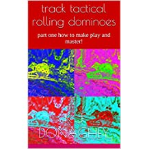 track tactical rolling dominoes: part one how to make and play and master!