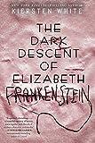 Book cover from The Dark Descent of Elizabeth Frankenstein by Kiersten White