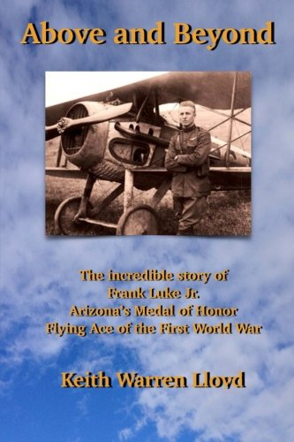 Above and Beyond: The Incredible Story of Frank Luke Jr., Arizona's Medal of Honor Flying Ace of the First World War