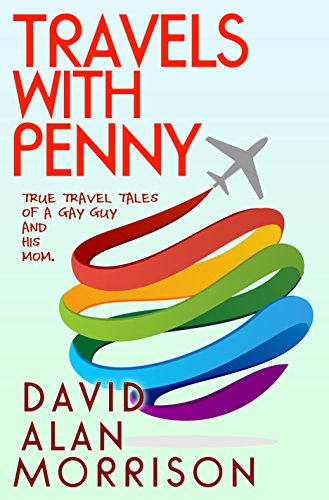 Travels With Penny, or, True Travel Tales of a Gay Guy and His Mom