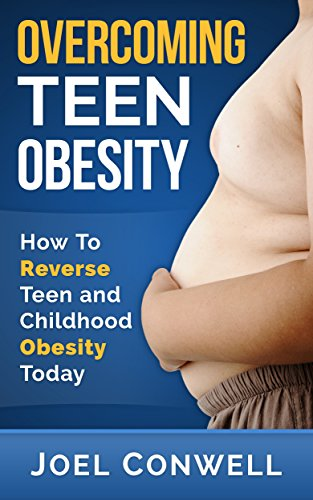 Overcoming Teen Obesity: How To Reverse Teen And Childhood Obesity Today (Hood Reverse)