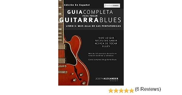 Guía completa para tocar guitarra blues: Libro 3 - Más allá de las pentatónicas eBook: Joseph Alexander, Maria Pallero: Amazon.es: Tienda Kindle