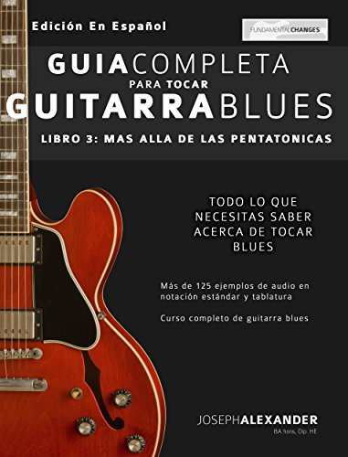 Guía completa para tocar guitarra blues: Libro 3 - Más allá de las ...