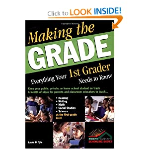 Making the Grade: Everything Your 1st Grader Needs to Know Laura B. Tyle