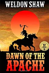 """Dawn of the Apache: A Western Adventure From The Author of """"Evil Rides With The Wind"""""""