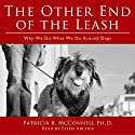 The Other End of the Leash: Why We Do What We Do Around Dogs Hörbuch von Patricia McConnell PhD Gesprochen von: Ellen Archer