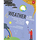 Weather in 30 Seconds: 30 amazing topics for weather wiz kids explained in half a minute