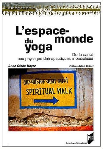 Livre gratuits L'espace-monde du yoga : De la santé aux paysages thérapeutiques mondialisés pdf