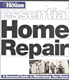 This Old House Essential Home Repair (Essential (This Old House Books))