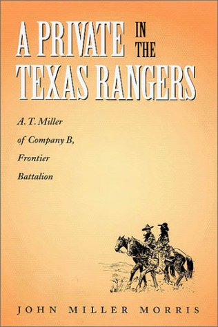 A Private in the Texas Rangers: A.T. Miller of Company B, Frontier Battalion (Canseco-Keck History Series) ebook
