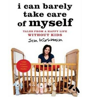 Read Online [(I Can Barely Take Care of Myself: Tales from a Happy Life without Kids )] [Author: Jen Kirkman] [Apr-2013] ebook