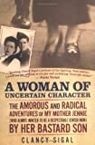 img - for A Woman of Uncertain Character: The Amorous and Radical Adventures of My Mother Jennie (Who Always Wanted to Be a Respectable Jewish Mom) by H book / textbook / text book