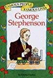 George Stephenson (Famous People, Famous Lives)