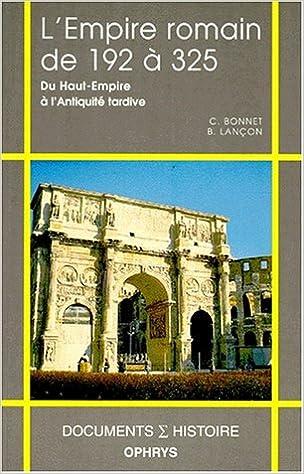 Livres gratuits en ligne L'Empire romain de 192 à 325: Du Haut-Empire à l'Antiquité tardive pdf