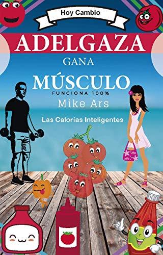 Adelgaza, Gana Musculo. Hoy Cambio.: Las Calorías Inteligentes (Spanish Edition)