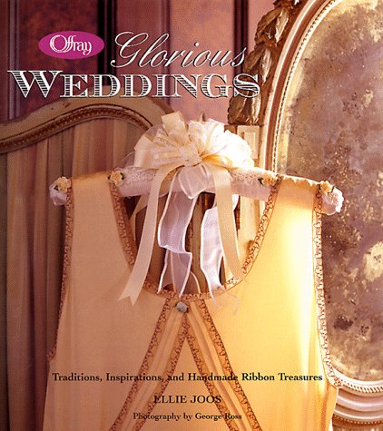 Offray Glorious Weddings  Traditions Inspirations And Handmade Ribbon Treasures