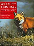 Wildlife Painting Step by Step, Patrick Seslar, 158180086X
