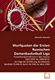 Wurfquoten der Ersten Russischen Damenbasketball Liga: Entwicklungstendenzen in den Saisons 2001/2002 bis 2009/2010, als Folge der Einführung des ... durch die FIBA im Jahre 2004 (German Edition)