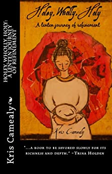 Holey, Wholly, Holy: A Lenten Journey of Refinement by [Camealy, Kris]