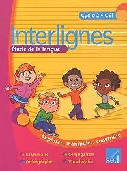 Etude de la langue CE1 Interlignes : Explorer, manipuler, construire