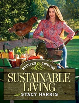 Recipes and Tips for Sustainable Living by [Harris, Stacy]