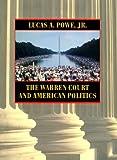 The Warren Court and American Politics, Lucas A. Powe, 0674000951